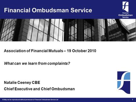 © May not be reproduced without permission of Financial Ombudsman Service Ltd 1 Financial Ombudsman Service Association of Financial Mutuals – 19 October.