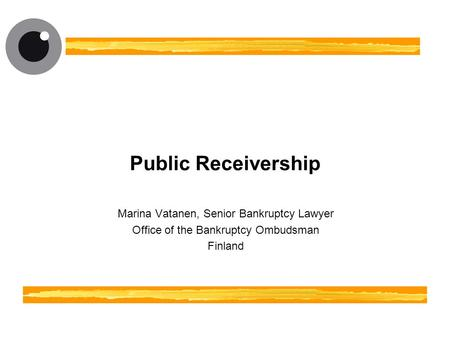 Public Receivership Marina Vatanen, Senior Bankruptcy Lawyer Office of the Bankruptcy Ombudsman Finland.