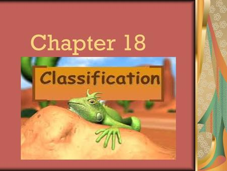 Chapter 18. Finding Order in Diversity Biologist have found and named over 1.5 million species so far It is estimated that there are between 2 and 100.