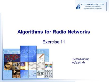 HEINZ NIXDORF INSTITUTE University of Paderborn Algorithms and Complexity Algorithms for Radio Networks Exercise 11 Stefan Rührup
