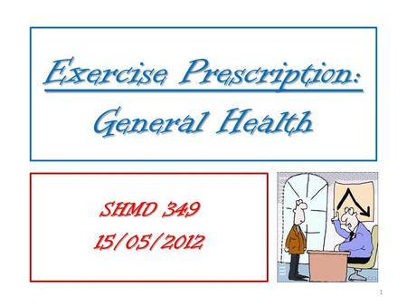 Exercise Prescription: General Health SHMD 349 15/05/2012 1.