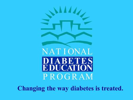 NATIONAL D I ABET ES DEI TACUON PROGRA M Changing the way diabetes is treated.