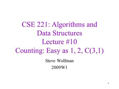 CSE 221: Algorithms and Data Structures Lecture #10 Counting: Easy as 1, 2, C(3,1) Steve Wolfman 2009W1 1.