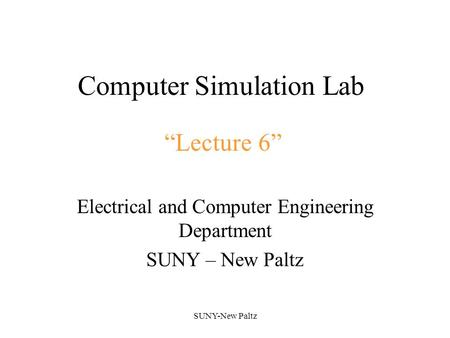 "SUNY-New Paltz Computer Simulation Lab Electrical and Computer Engineering Department SUNY – New Paltz ""Lecture 6"""