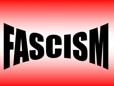 "MUSSOLINI INTRODUCES FASCISM WHAT IS FASCISM COMES FROM THE ITALIAN TERM FASCIO MEANING ""UNION OR LEAGUE"" WANTS TO HELP COUNTRY REGAIN PRIDE BY GIVING."