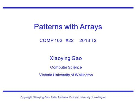 Xiaoying Gao Computer Science Victoria University of Wellington Copyright: Xiaoying Gao, Peter Andreae, Victoria University of Wellington Patterns with.
