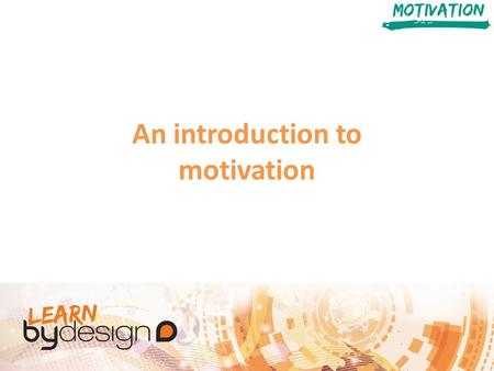 An introduction to motivation. Session Aims Understand the different types of Motivation Compare and discuss the sources of Motivation Complete some Motivation.