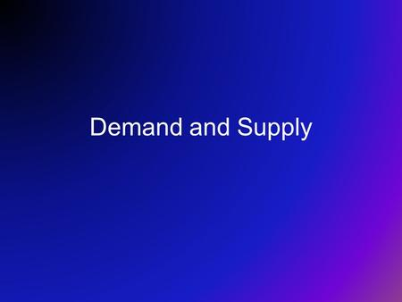 Demand and Supply. What is a Market? –The process of freely exchanging goods and services between buyers and sellers. Where does the market exist? –Local.