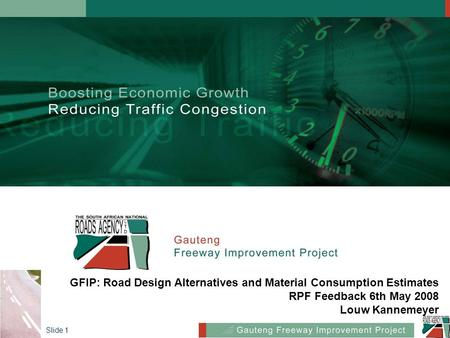 Slide 1 GFIP: Road Design Alternatives and Material Consumption Estimates RPF Feedback 6th May 2008 Louw Kannemeyer.