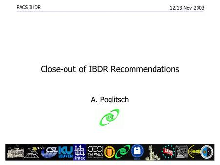 PACS IHDR 12/13 Nov 2003 IBDR Close-out1 Close-out of IBDR Recommendations A. Poglitsch.