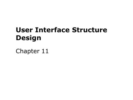 User Interface Structure Design Chapter 11. Key Definitions The user interface defines how the system will interact with external entities The system.