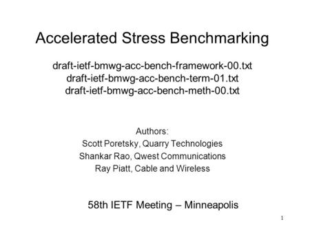 1 Authors: Scott Poretsky, Quarry Technologies Shankar Rao, Qwest Communications Ray Piatt, Cable and Wireless 58th IETF Meeting – Minneapolis Accelerated.