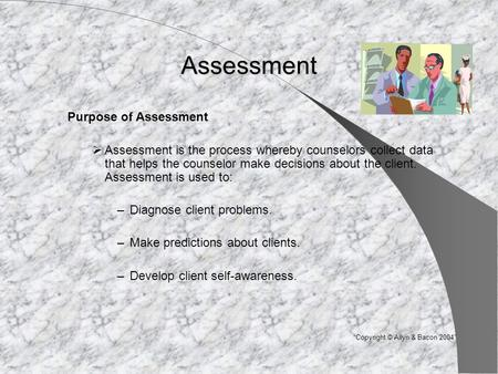 Assessment Purpose of Assessment  Assessment is the process whereby counselors collect data that helps the counselor make decisions about the client.
