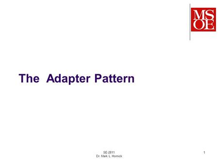 The Adapter Pattern SE-2811 Dr. Mark L. Hornick 1.