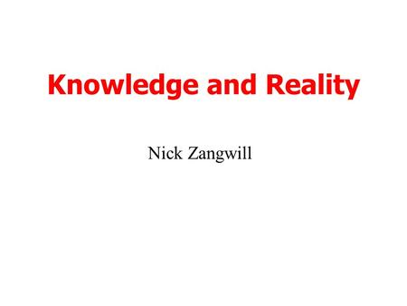 Knowledge and Reality Nick Zangwill. Term 1 (Autumn) Philosophy of Mind Three topics Mind and Body Free will Personal identity.