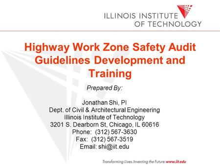 Highway Work Zone Safety Audit Guidelines Development and Training Prepared By: Jonathan Shi, PI Dept. of Civil & Architectural Engineering Illinois Institute.