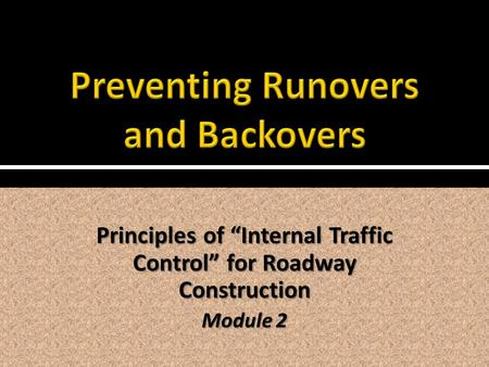 "Principles of ""Internal Traffic Control"" for Roadway Construction Module 2."