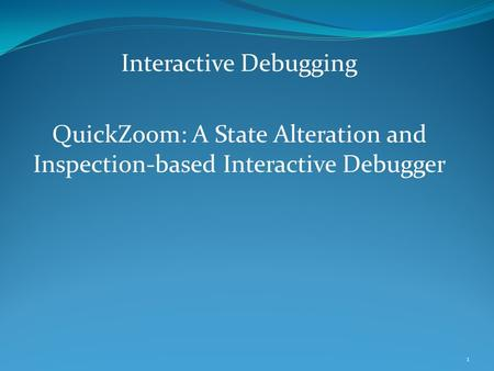Interactive Debugging QuickZoom: A State Alteration and Inspection-based Interactive Debugger 1.