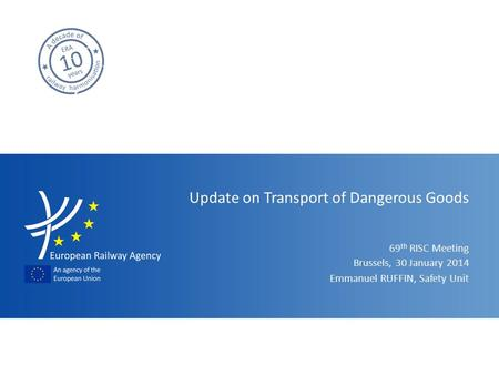 69 th RISC Meeting Update on Transport of Dangerous Goods Emmanuel RUFFIN, Safety Unit Brussels, 30 January 2014.