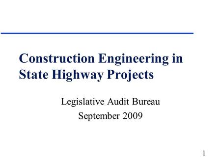 1 Construction Engineering in State Highway Projects Legislative Audit Bureau September 2009.