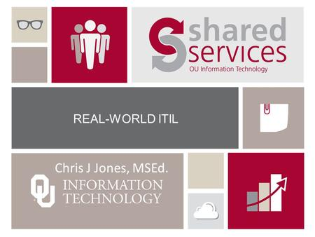 REAL-WORLD ITIL Chris J Jones, MSEd.. Note: Experimental Presentation This is an experimental presentation format that involves audience participation,