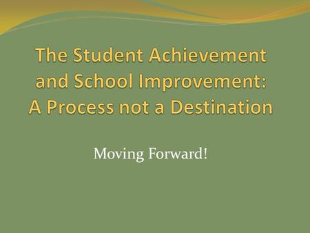 Moving Forward!. Responds to identified needs of the district and community, based upon data, and Provides Framework and Vehicle for School Improvement.