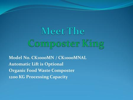 Model No. CK1000MN / CK1000MNAL Automatic Lift is Optional Organic Food Waste Composter 1200 KG Processing Capacity.