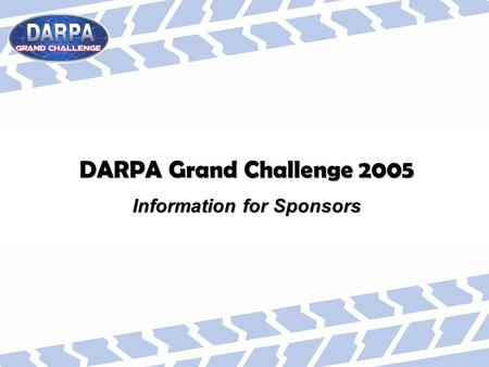 DARPA Grand Challenge 2005 Information for Sponsors.