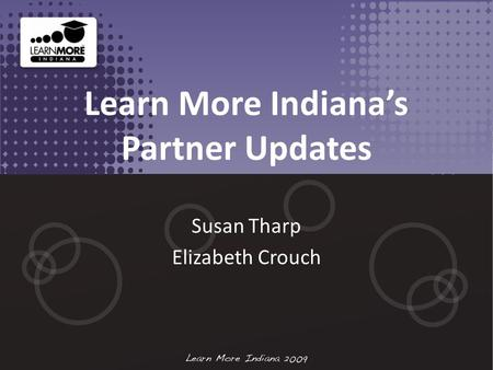 Learn More Indiana's Partner Updates Susan Tharp Elizabeth Crouch.