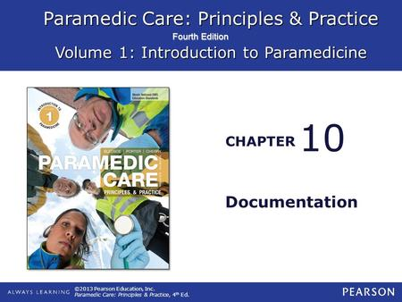 Paramedic Care: Principles & Practice Volume 1: Introduction to Paramedicine CHAPTER Fourth Edition ©2013 Pearson Education, Inc. Paramedic Care: Principles.