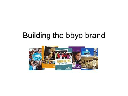 Building the bbyo brand. What is a brand? The BByo brand A marriage of tradition and innovation As strong as we make it Power of integration YOU = brand.