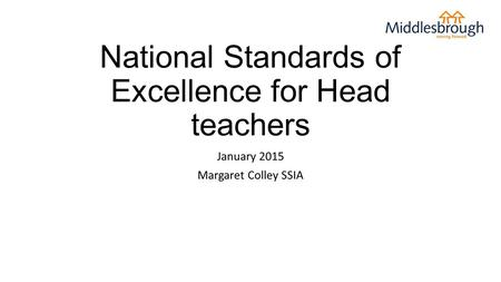 National Standards of Excellence for Head teachers January 2015 Margaret Colley SSIA.
