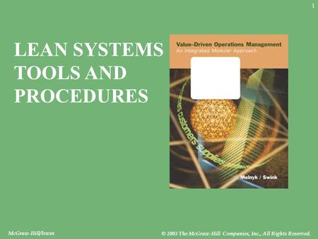 McGraw-Hill/Irwin © 2003 The McGraw-Hill Companies, Inc., All Rights Reserved. 1 LEAN SYSTEMS TOOLS AND PROCEDURES.