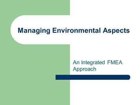 Managing Environmental Aspects An Integrated FMEA Approach.