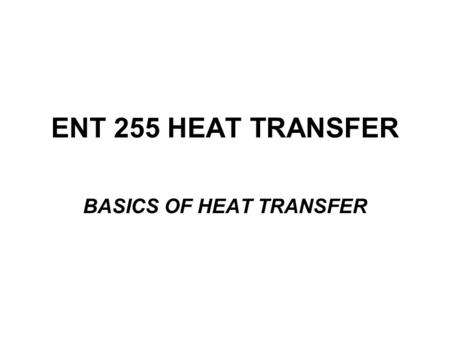 ENT 255 HEAT TRANSFER BASICS OF HEAT TRANSFER. THERMODYNAMICS & HEAT TRANSFER HEAT => a form of energy that can be transferred from one system to another.