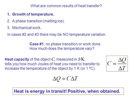 What are common results of heat transfer? Case #1, no phase transition or work done. How much does the temperature vary? Heat is energy in transit! Positive,