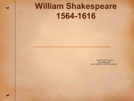 William Shakespeare 1564-1616. His life Born in Stratford-on-Avon, England. The son of John Shakespeare and Mary Arden (3rd child of 8). Probably educated.