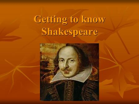 Getting to know Shakespeare. He was born in… Stratford-upon-Avon in April 1564 Stratford-upon-Avon in April 1564.