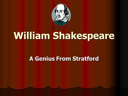 William Shakespeare A Genius From Stratford. William Shakespeare He is the most famous writer in the world. He is the most famous writer in the world.