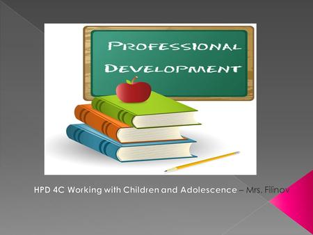  C1.3 demonstrate an understanding of the importance of professional development for people who work with school-age children and adolescents.