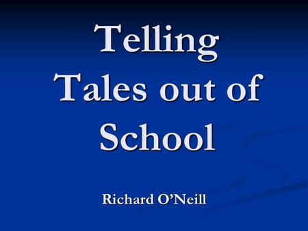 Telling Tales out of School Richard O'Neill. Perceptions They are all interbred Only marry their own kind Talk funny They are all interbred Only marry.