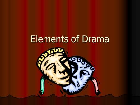 Elements of Drama. Drama Drama is a form of literature designed to be performed in front of an audience. Drama is a form of literature designed to be.