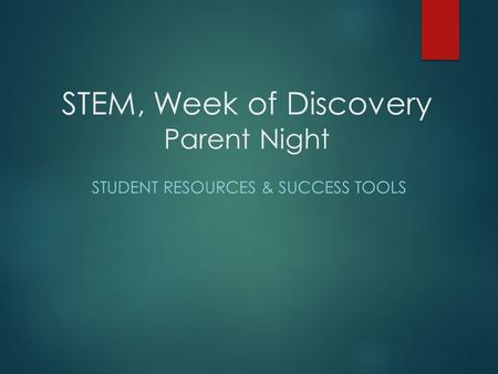 STEM, Week of Discovery Parent Night STUDENT RESOURCES & SUCCESS TOOLS.
