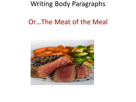 Writing Body Paragraphs Or…The Meat of the Meal. Sample Introduction - no prongs Since the beginning of the written word, great writers have gifted readers.