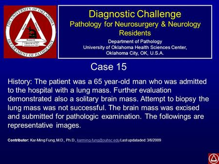 Diagnostic Challenge Pathology for Neurosurgery & Neurology Residents Department of Pathology University of Oklahoma Health Sciences Center, Oklahoma City,