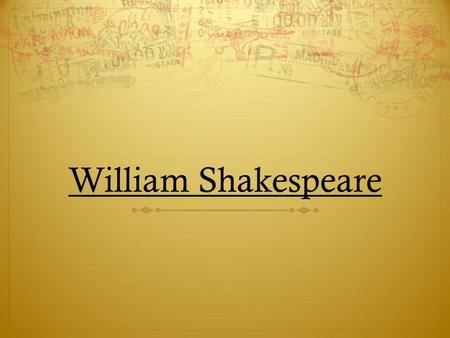 William Shakespeare. His Childhood  He was born on the 23 rd of April 1564 in Stratford- Upon-Avon, England.  He had 7 brothers and sisters.  He was.
