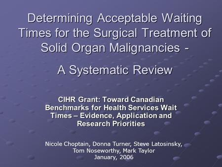 Determining Acceptable Waiting Times for the Surgical Treatment of Solid Organ Malignancies - A Systematic Review CIHR Grant: Toward Canadian Benchmarks.