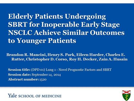 S L I D E 0 Elderly Patients Undergoing SBRT for Inoperable Early Stage NSCLC Achieve Similar Outcomes to Younger Patients Brandon R. Mancini, Henry S.