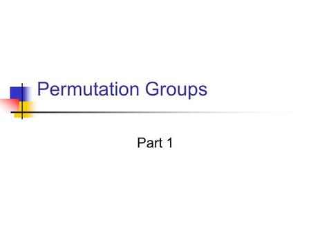 Permutation Groups Part 1. Definition A permutation of a set A is a function from A to A that is both one to one and onto.