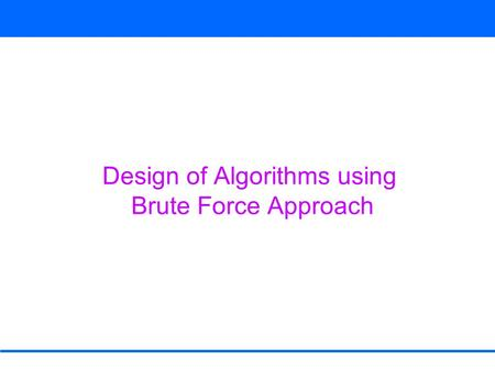 Design of Algorithms using Brute Force Approach. Primality Testing (given number is n binary digits)